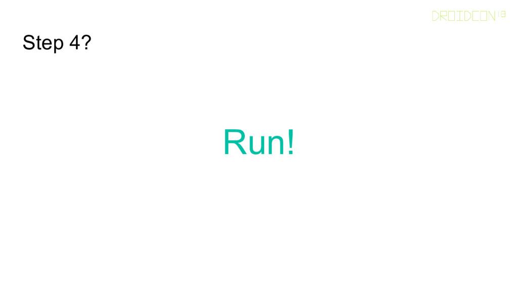 Step 4? Run!