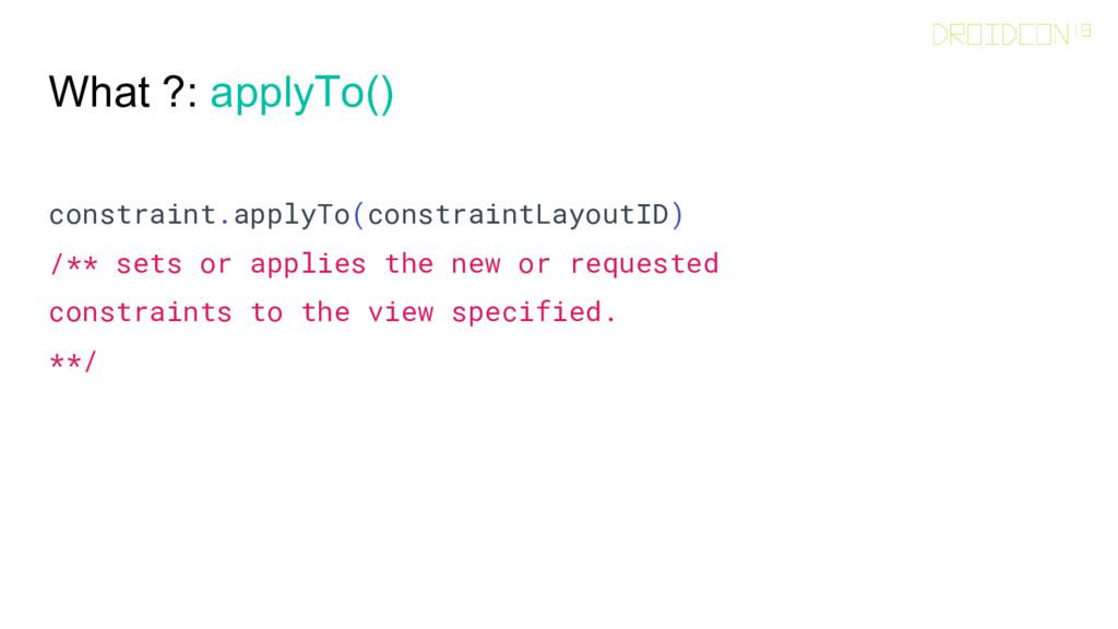 What ?: applyTo() constraint.applyTo(constraint...