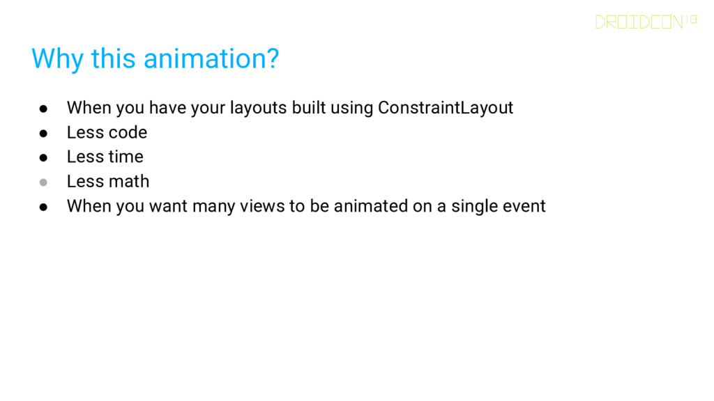 Why this animation? ● When you have your layout...