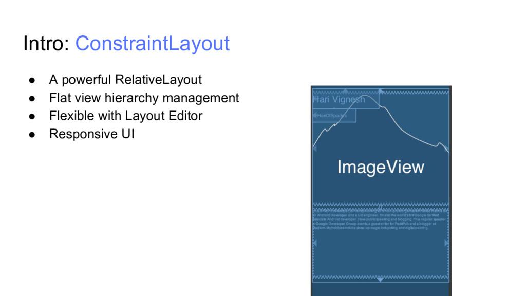 Intro: ConstraintLayout ● A powerful RelativeLa...