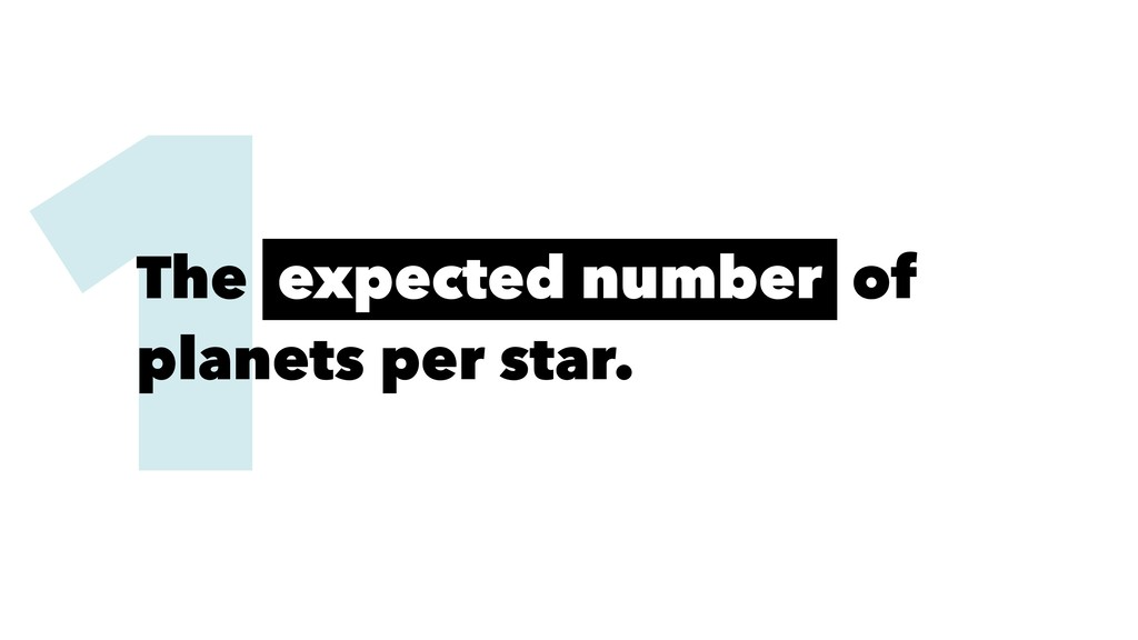 1 The expected number of planets per star.