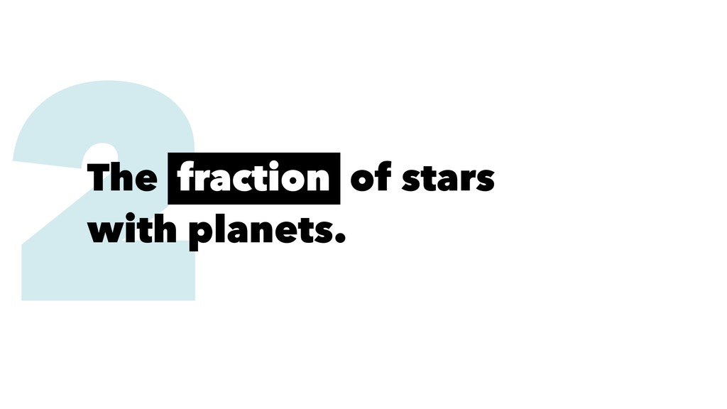 2 The fraction of stars with planets.