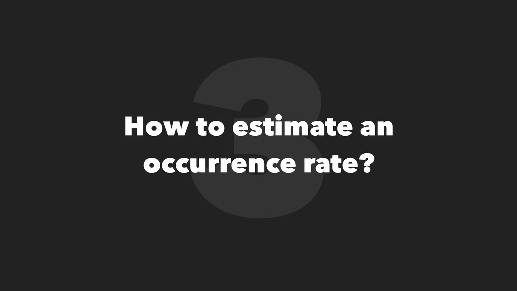 3 How to estimate an occurrence rate?
