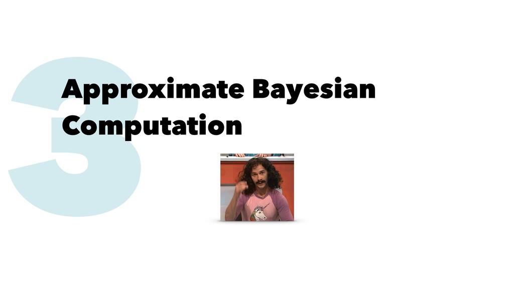 3 Approximate Bayesian Computation