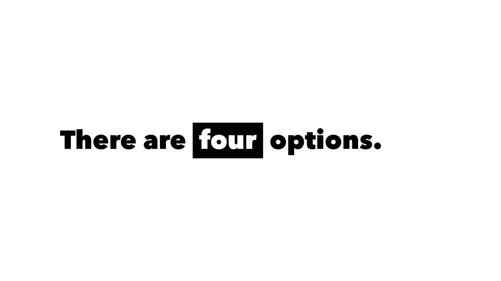 There are four options.