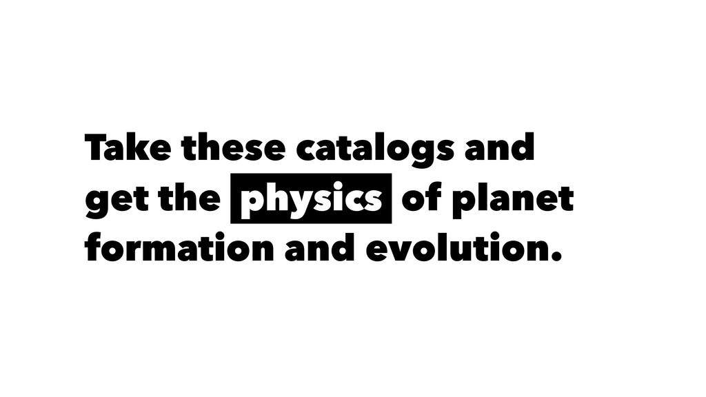 Take these catalogs and get the physics of plan...