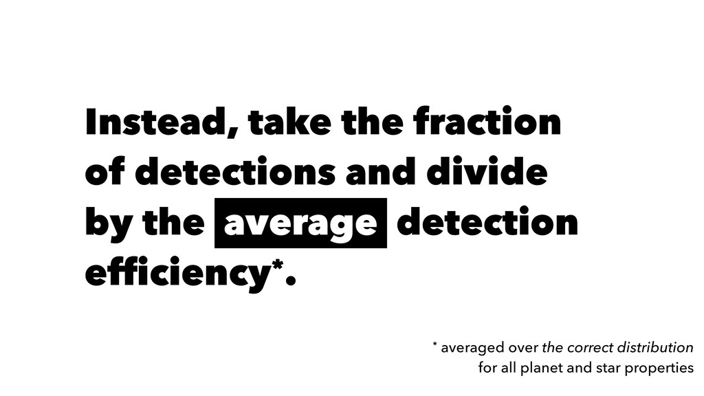 Instead, take the fraction of detections and di...