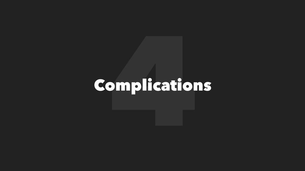 4 Complications
