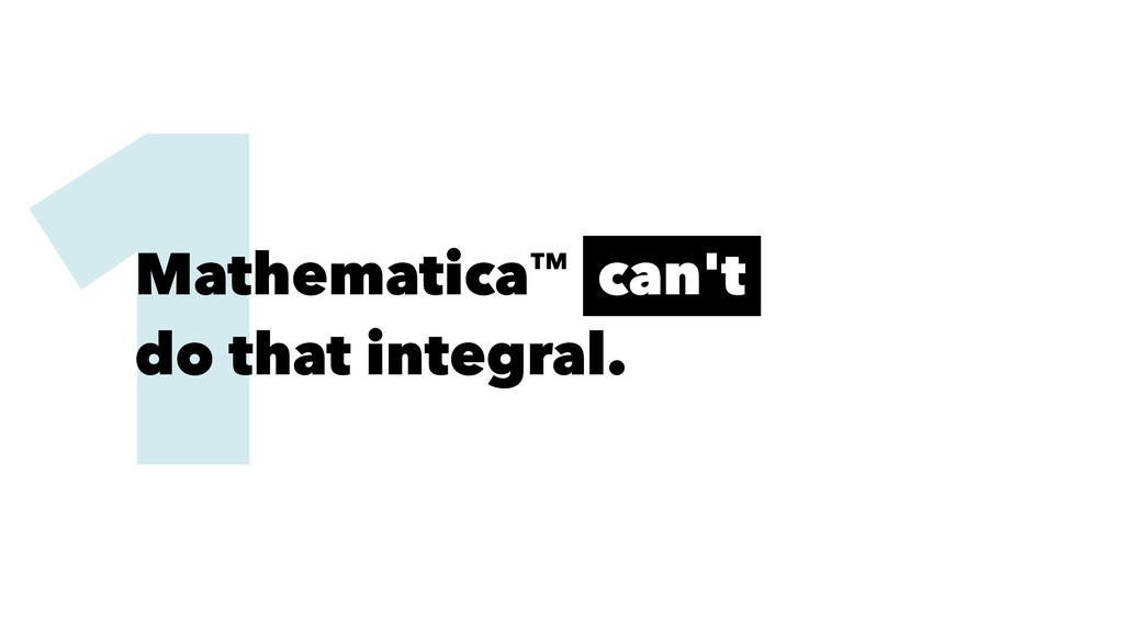 1 Mathematica™ can't do that integral.