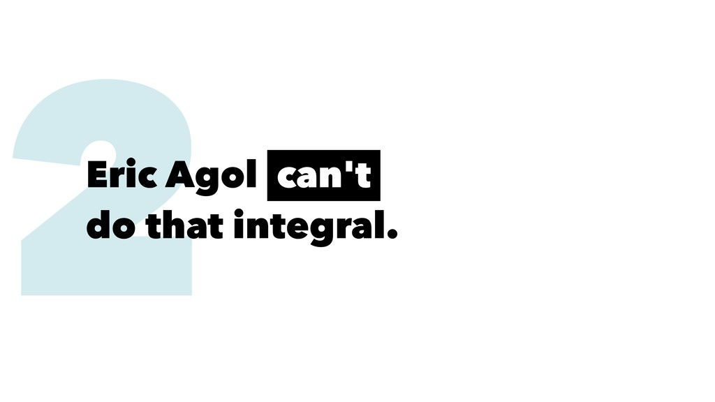 2 Eric Agol can't do that integral.
