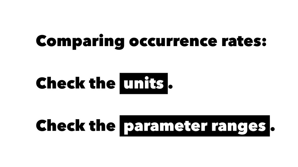 Comparing occurrence rates: Check the units . C...