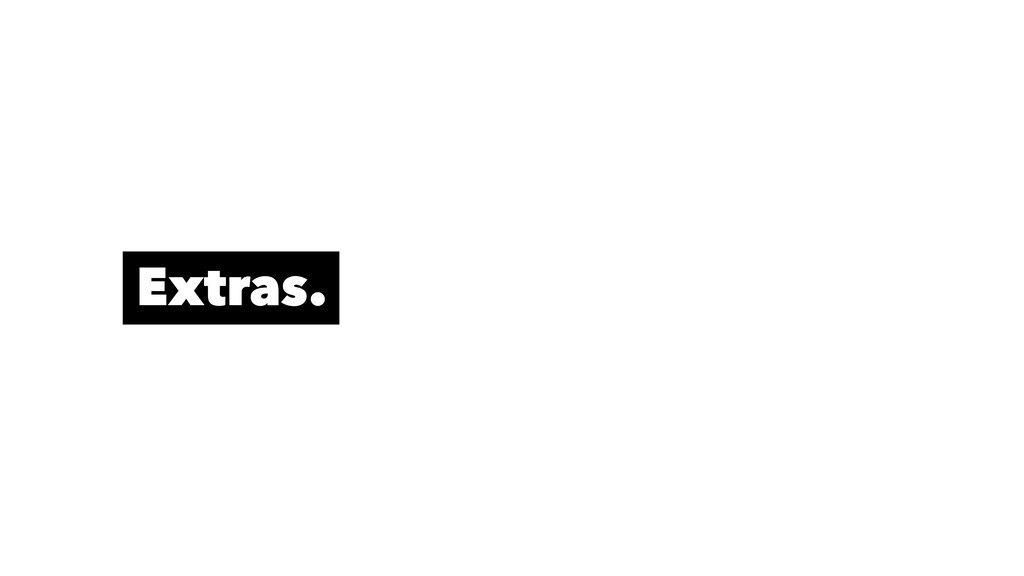 Extras.