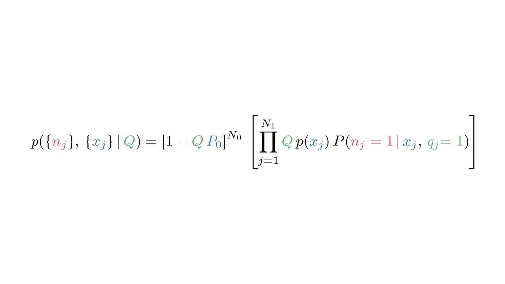p({nj }, {xj } | Q) = [1 Q P0]N0 2 4 N1 Y j=1 Q...