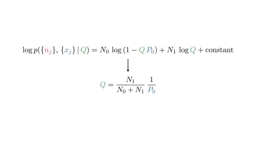 log p({nj }, {xj } | Q) = N0 log (1 Q P0) + N1 ...