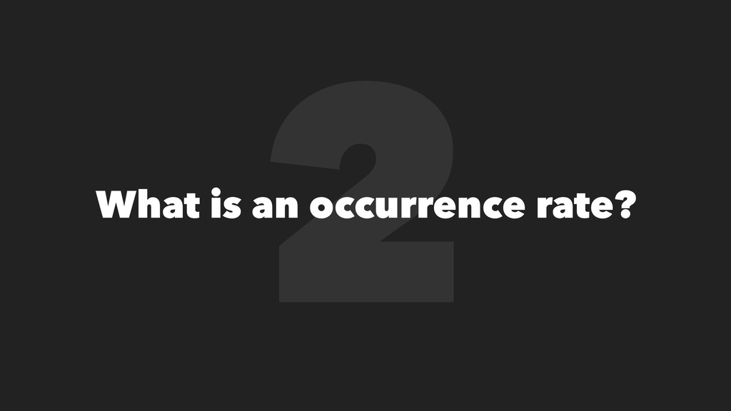 2 What is an occurrence rate?