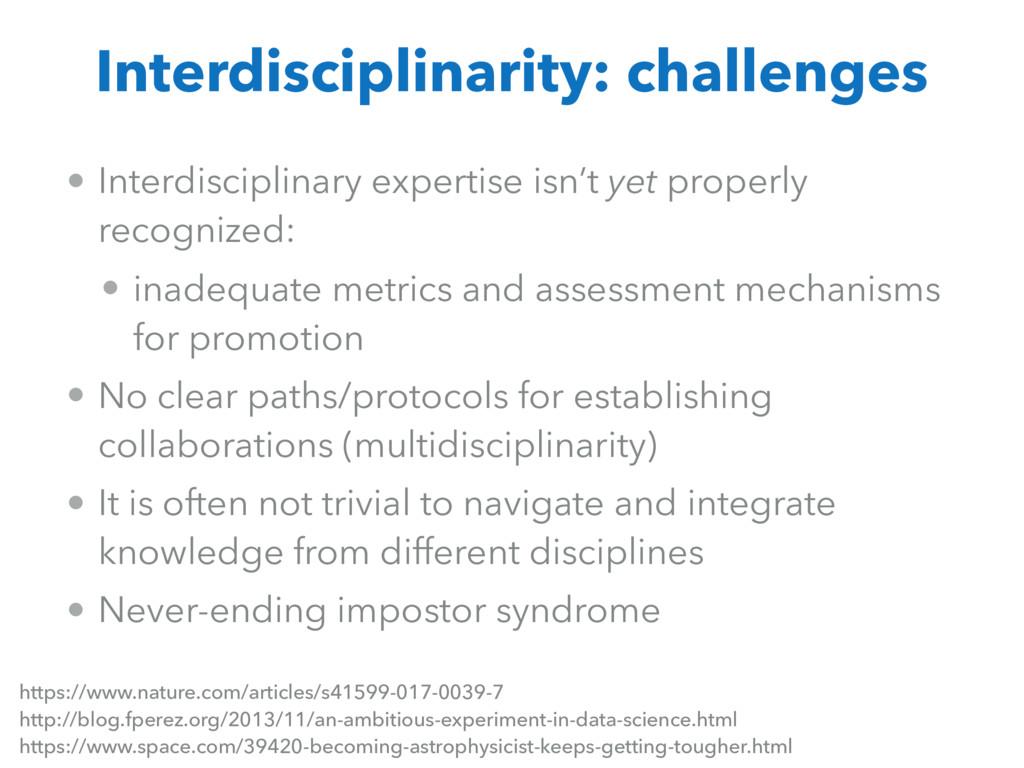 • Interdisciplinary expertise isn't yet properl...