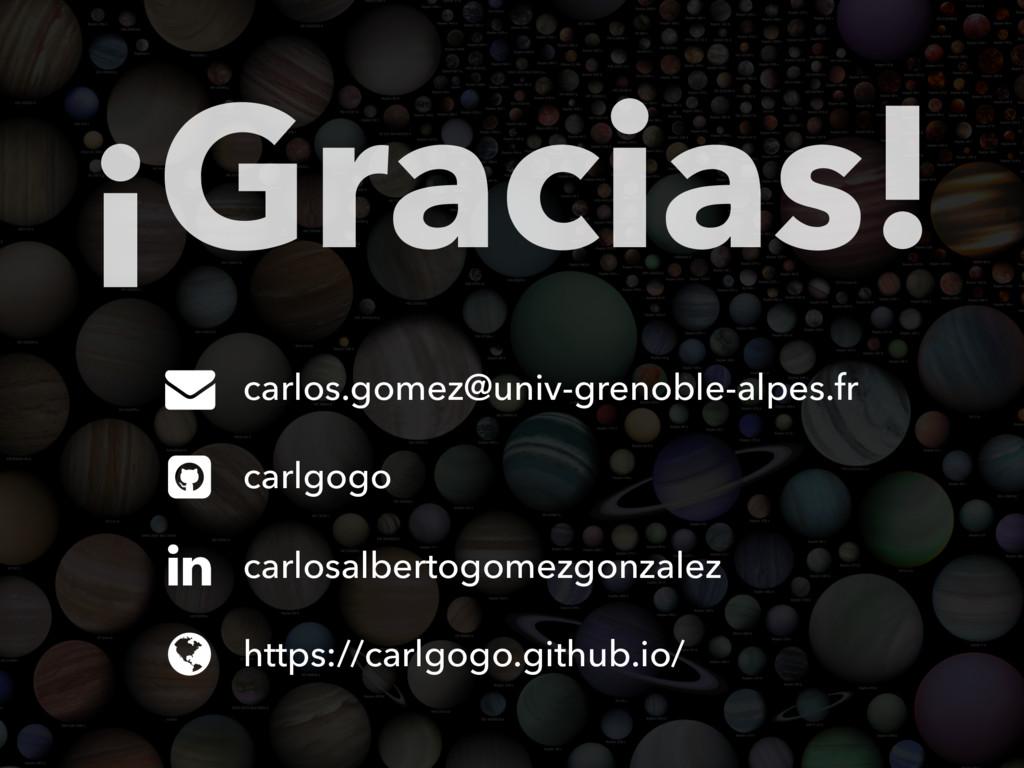¡Gracias! carlos.gomez@univ-grenoble-alpes.fr c...