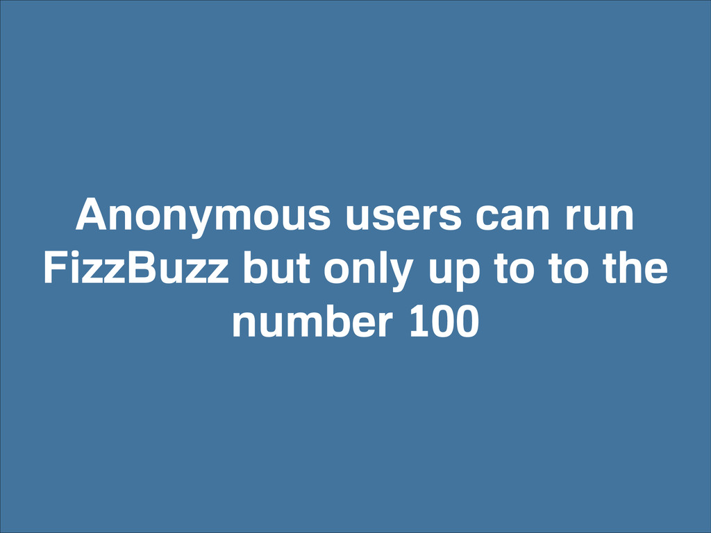 Anonymous users can run FizzBuzz but only up to...