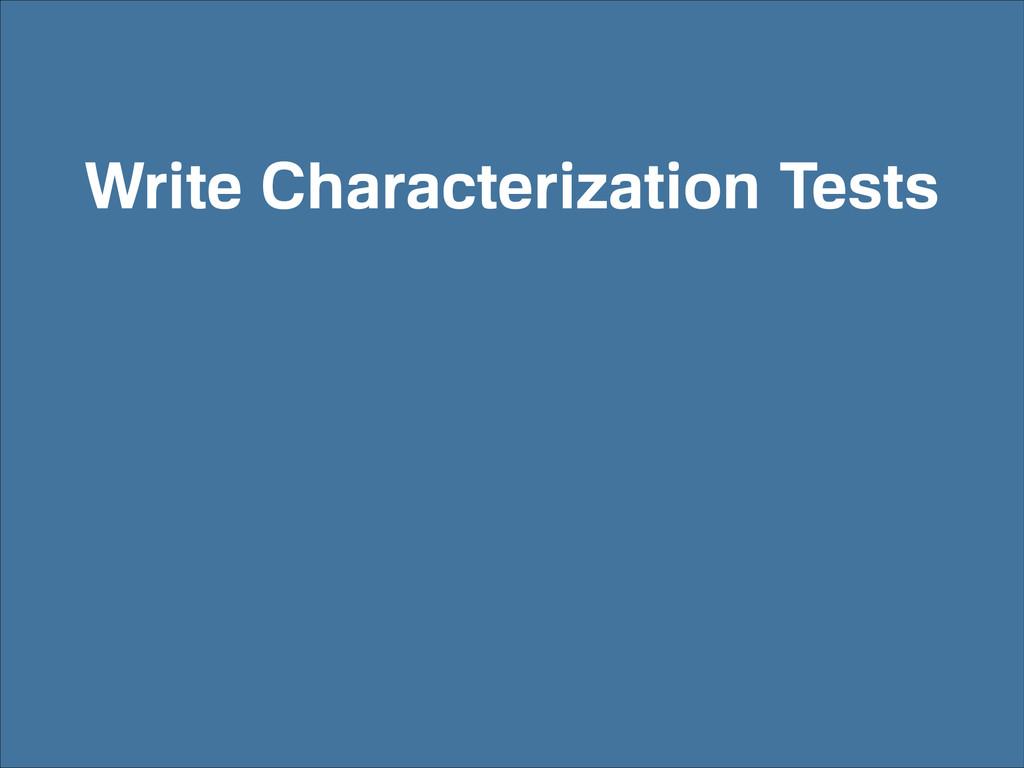 Write Characterization Tests