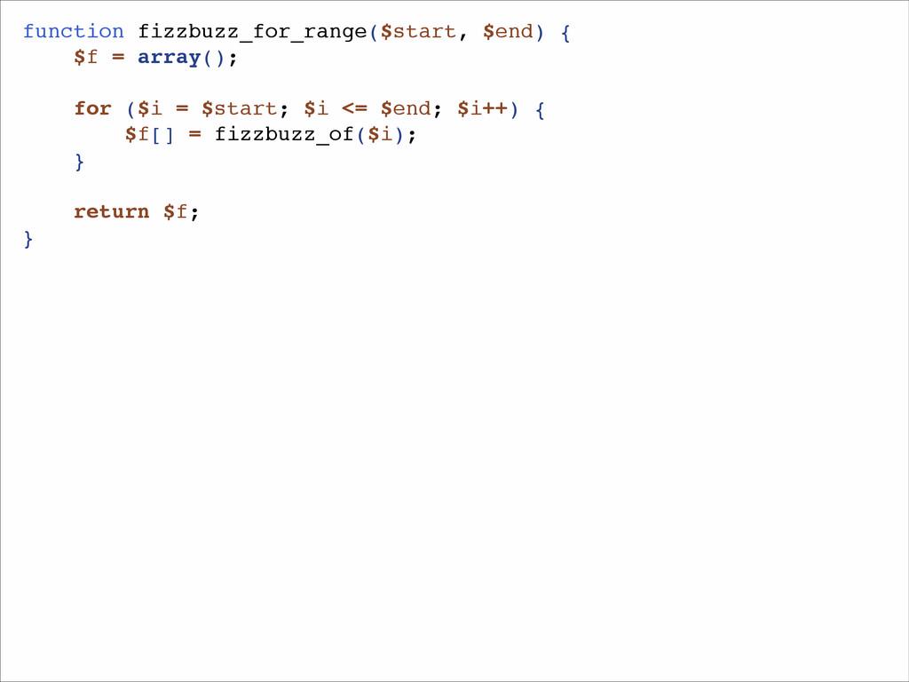 function fizzbuzz_for_range($start, $end) {! $f...