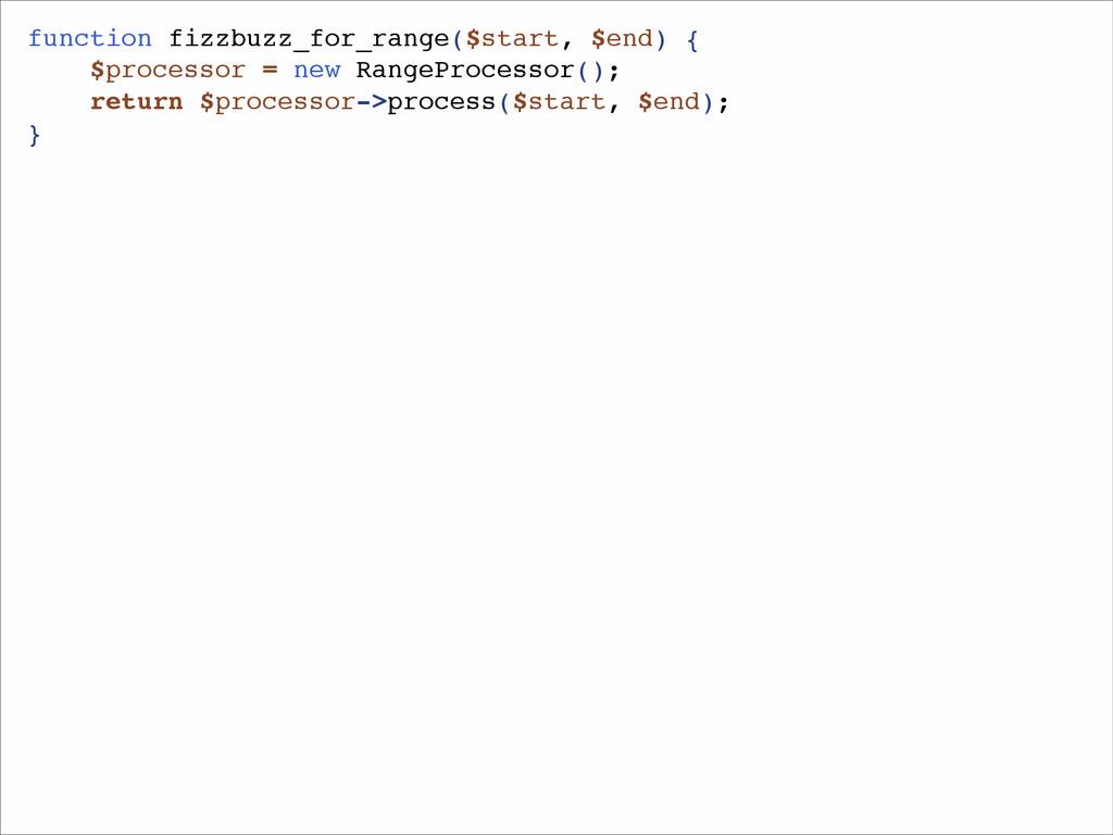 function fizzbuzz_for_range($start, $end) {! $p...