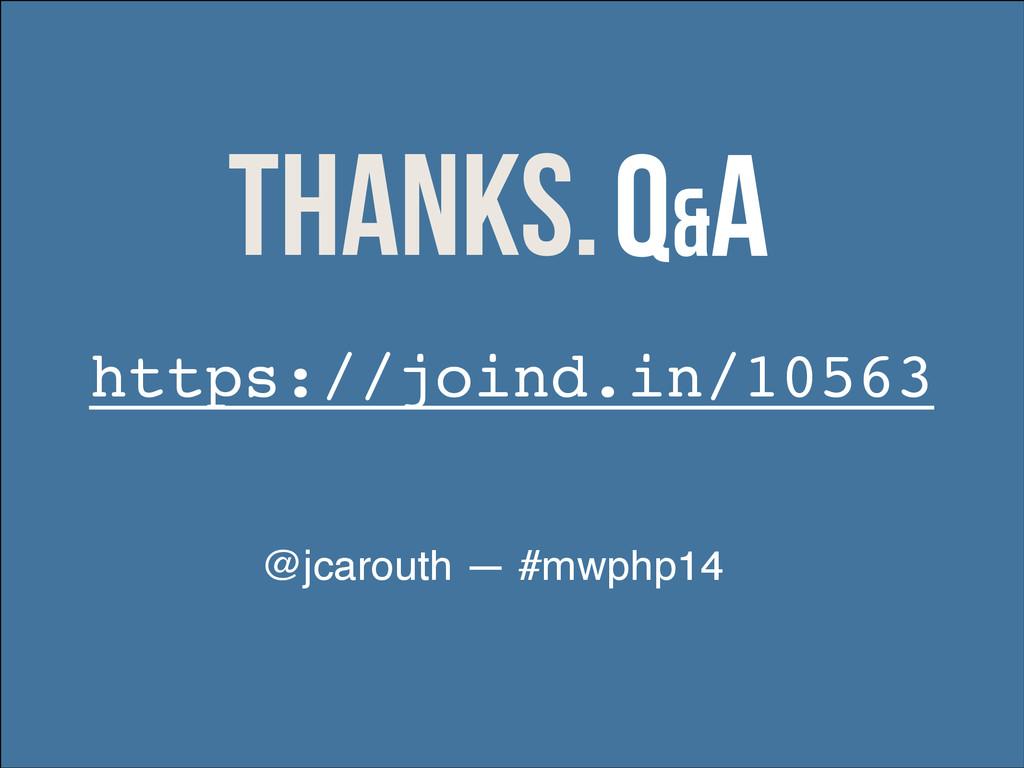 Thanks. http://speakerdeck.com/jcarouth Q&A Tha...