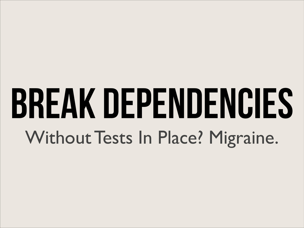 Break Dependencies Without Tests In Place? Migr...