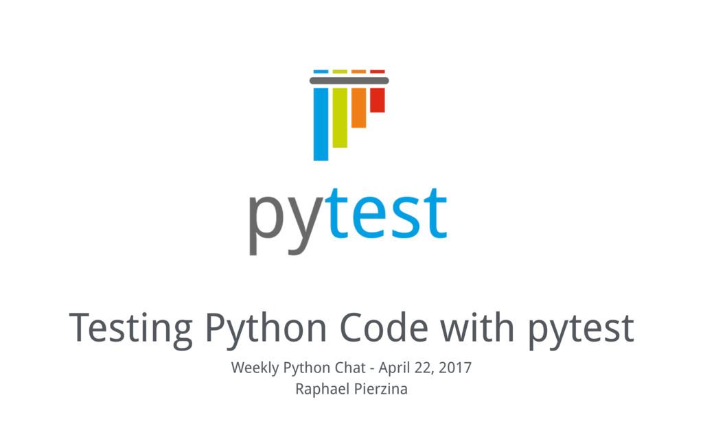 Testing Python Code with pytest Weekly Python C...