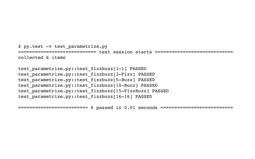 $ py.test -v test_parametrize.py ==============...
