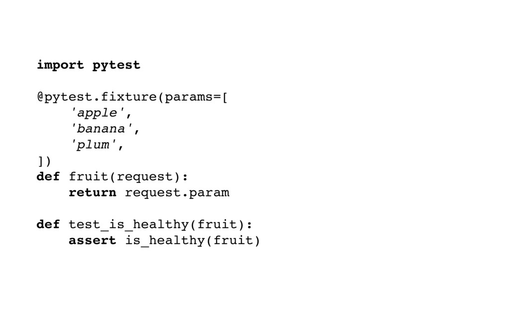 import pytest @pytest.fixture(params=[ 'apple',...