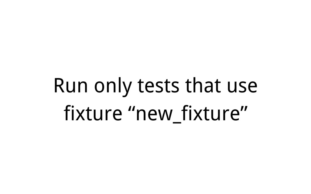 "Run only tests that use fixture ""new_fixture"""