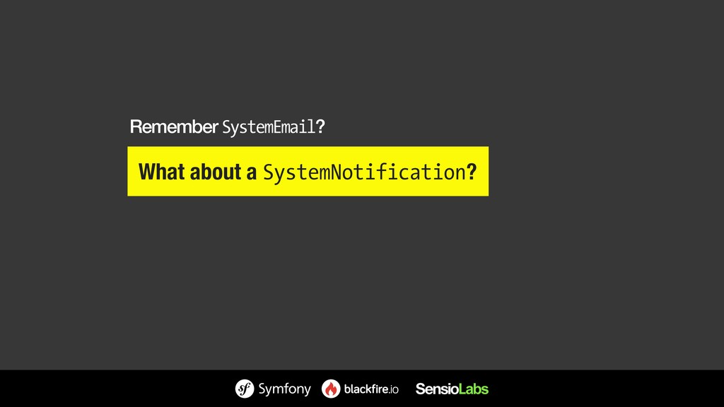 What about a SystemNotification? Remember Syste...