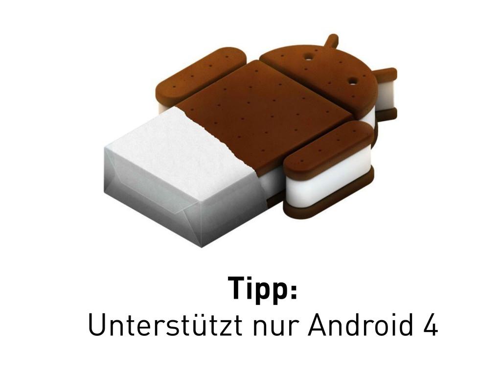 Tipp: Unterstützt nur Android 4
