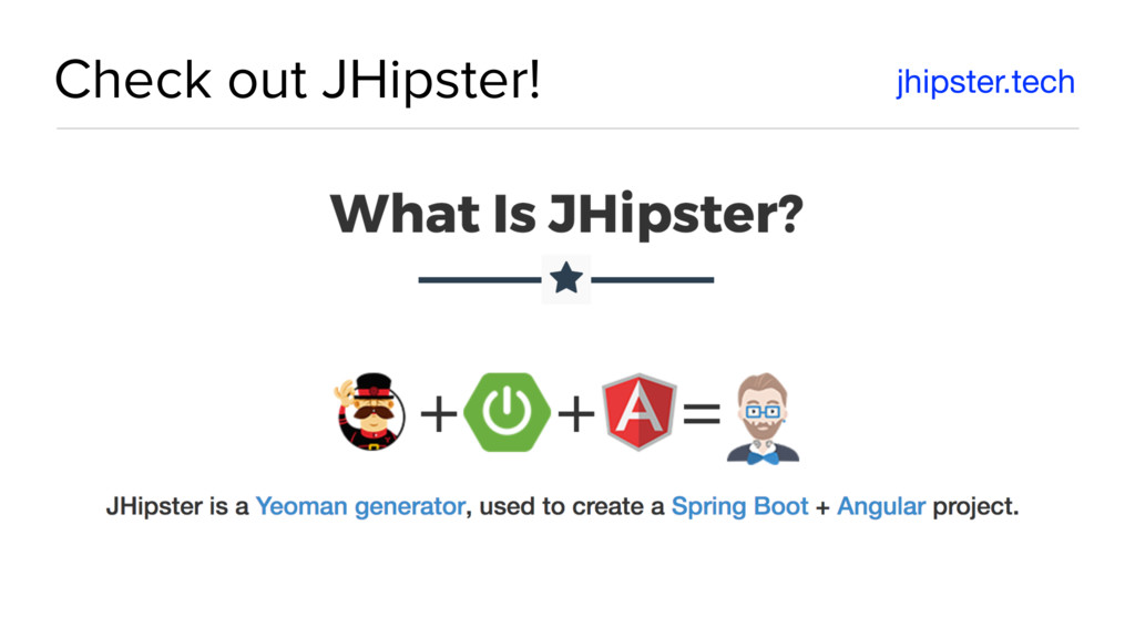 Check out JHipster! jhipster.tech
