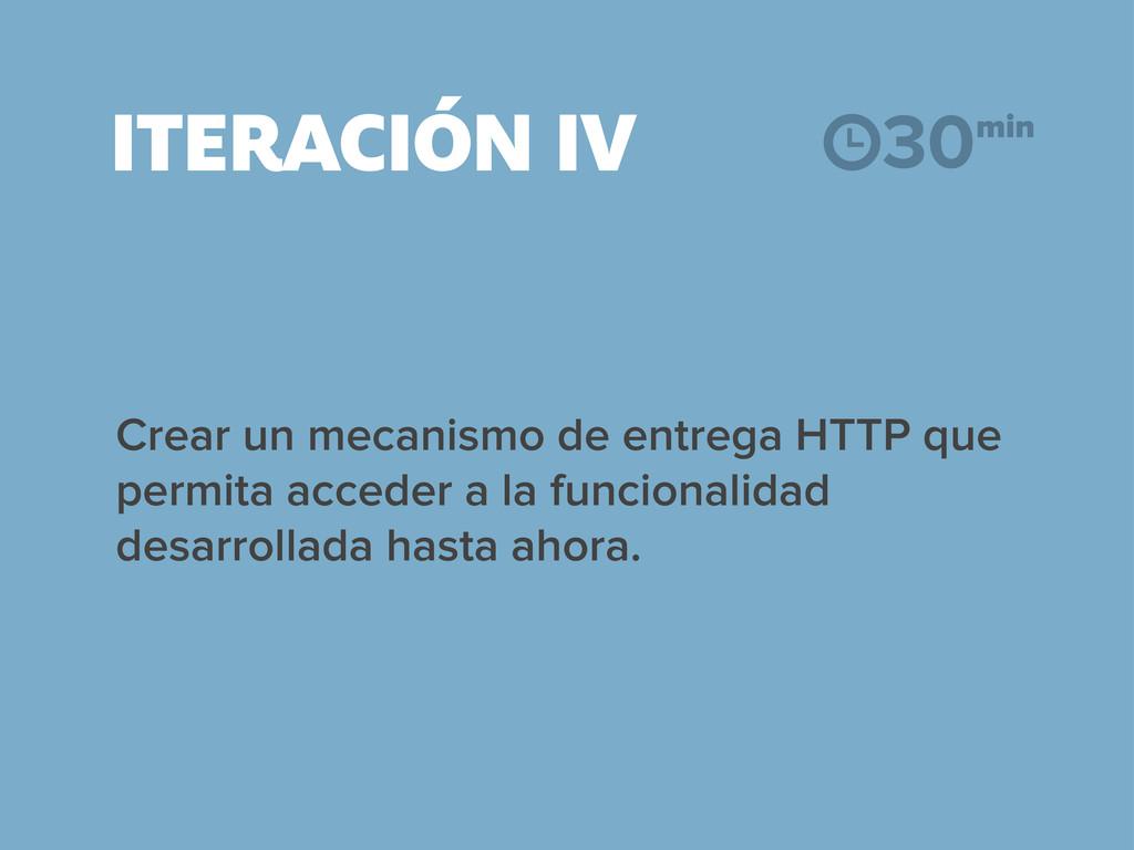 ITERACIÓN IV Crear un mecanismo de entrega HTTP...