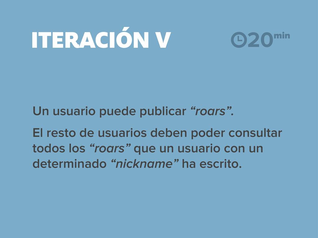 """ITERACIÓN V Un usuario puede publicar """"roars"""". ..."""