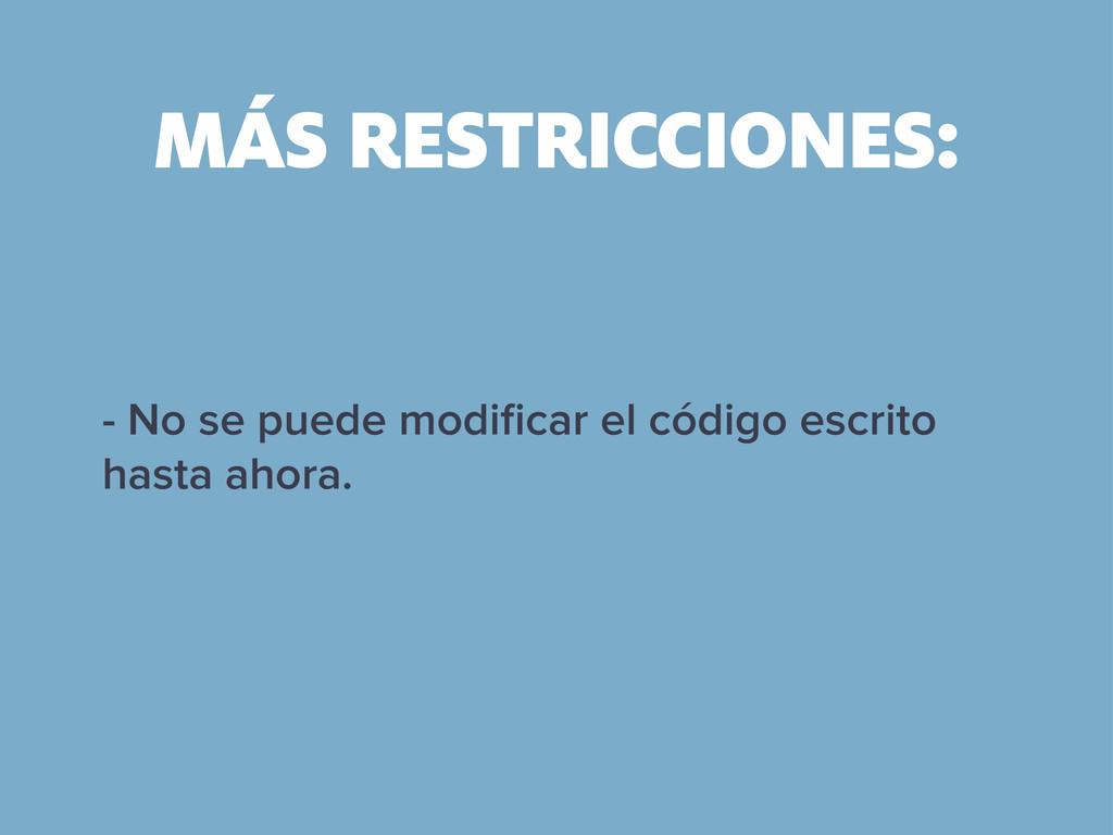MÁS RESTRICCIONES: - No se puede modificar el có...