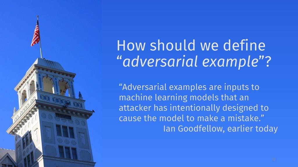 """How should we define """"adversarial example""""? 12 ..."""
