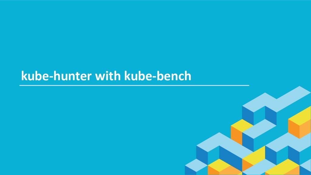 kube-hunter with kube-bench