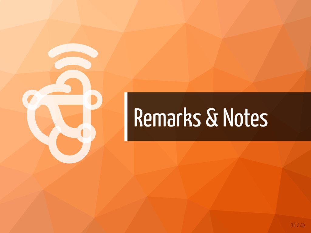   Remarks & Notes 35 / 40