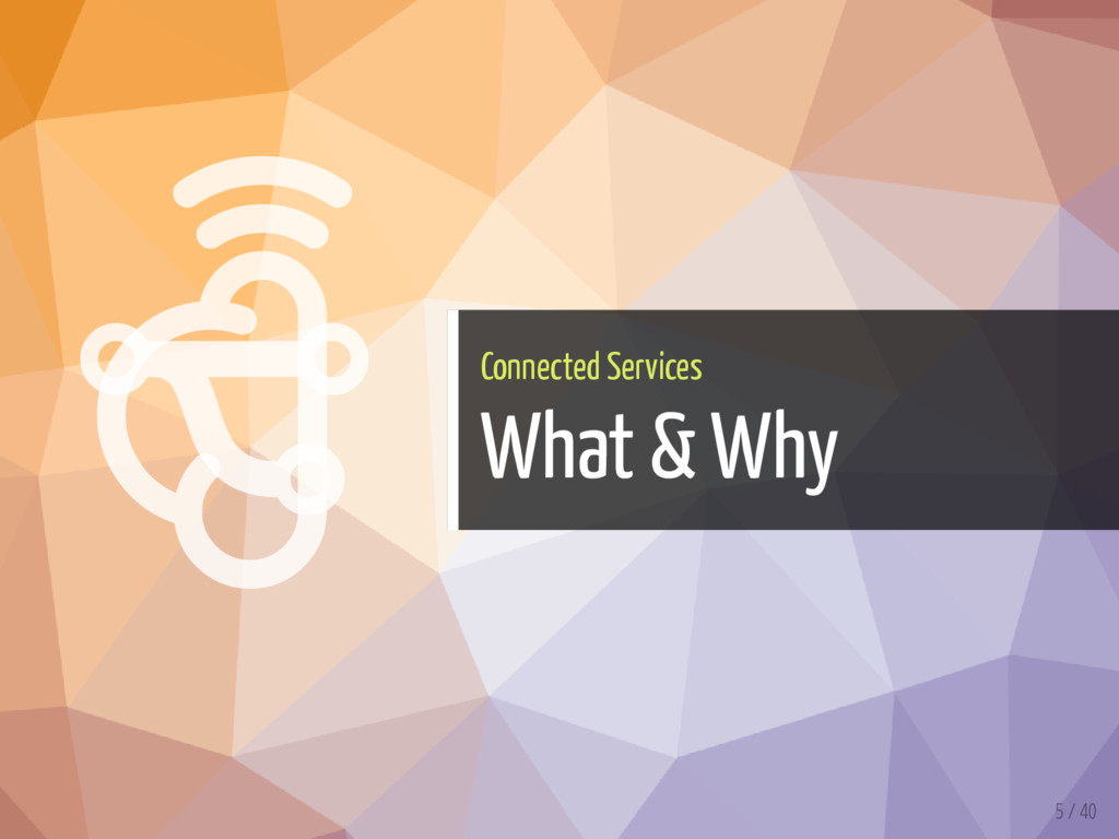   Connected Services What & Why 5 / 40
