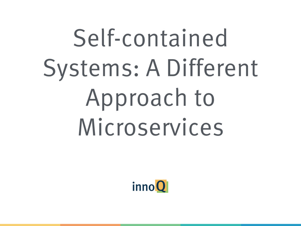 Self-contained Systems: A Different Approach to...
