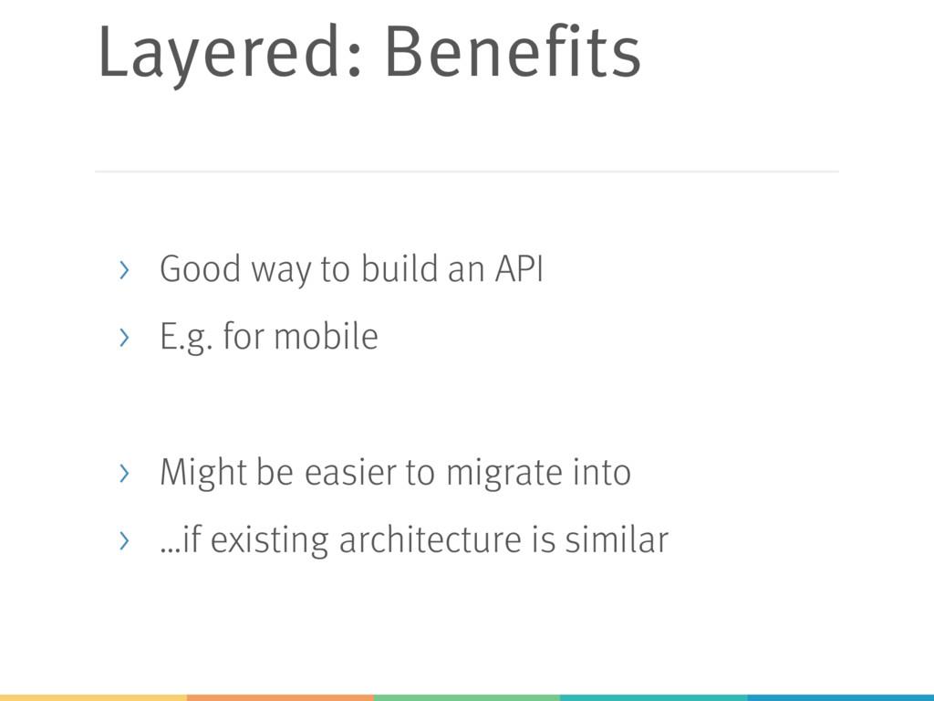 Layered: Benefits > Good way to build an API > ...