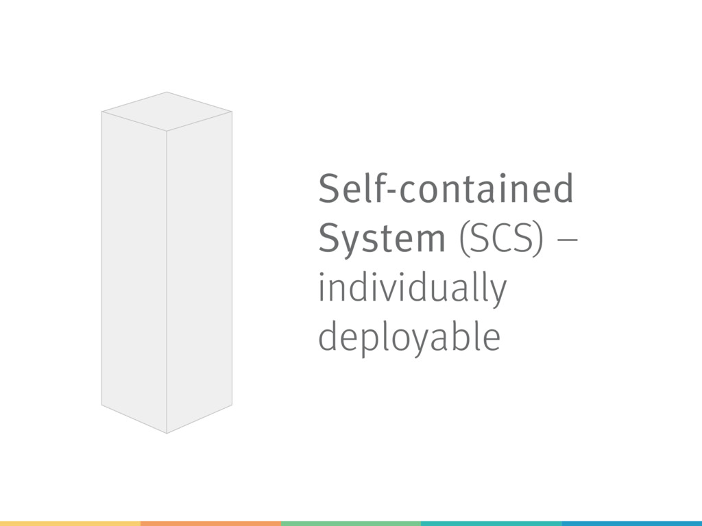 Self-contained System (SCS) – individually depl...