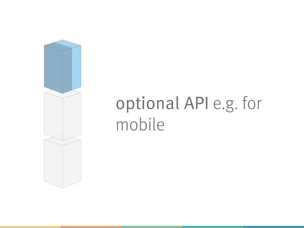 optional API e.g. for mobile