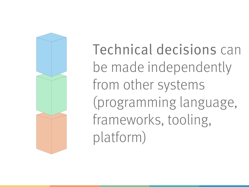 Technical decisions can be made independently f...