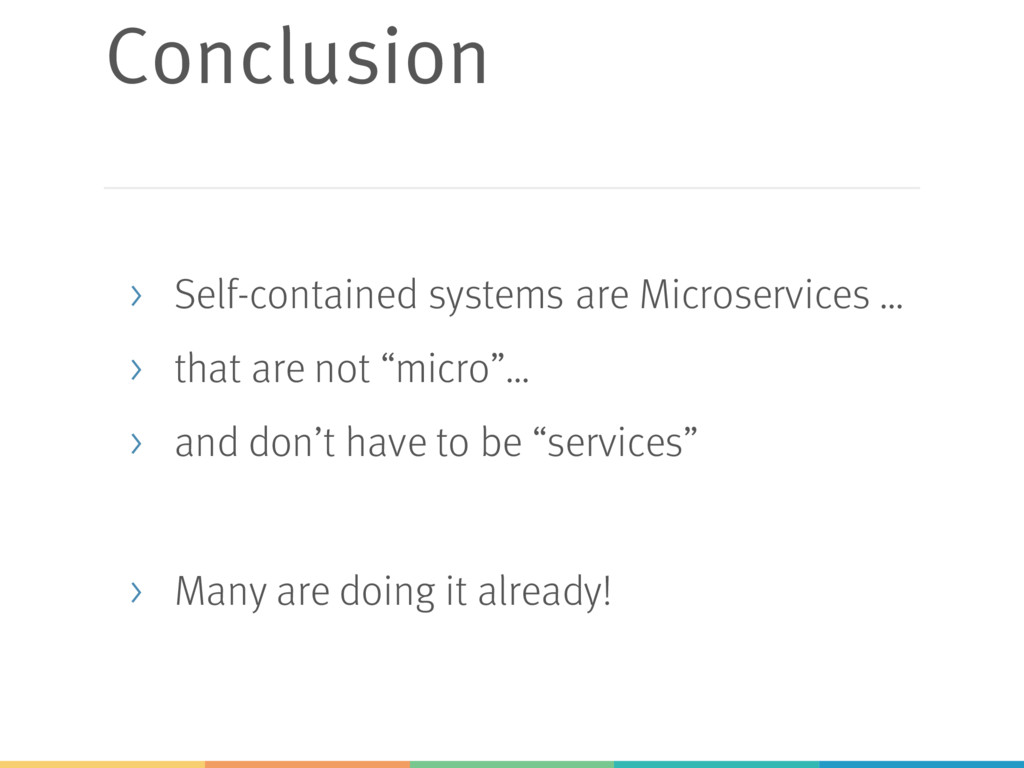 Conclusion > Self-contained systems are Microse...