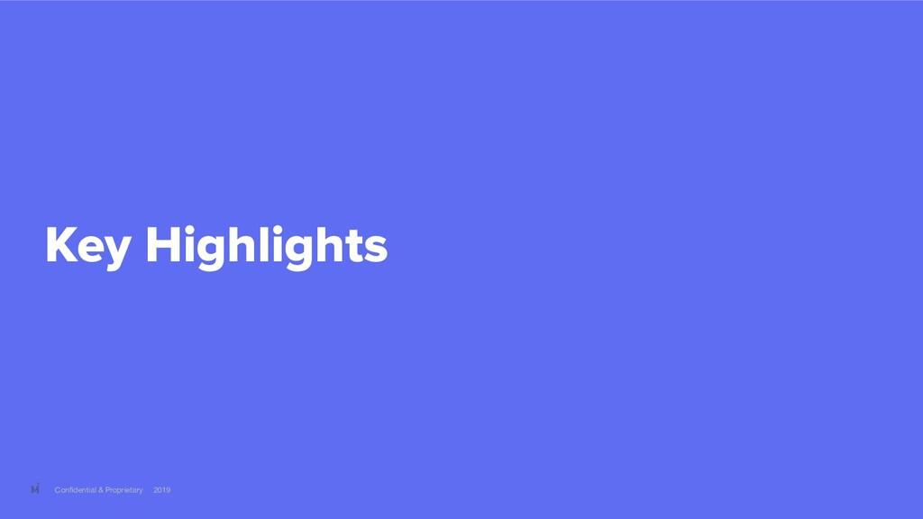 Confidential & Proprietary 2019 Key Highlights