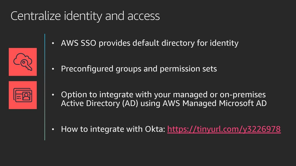 Centralize identity and access • AWS SSO provid...