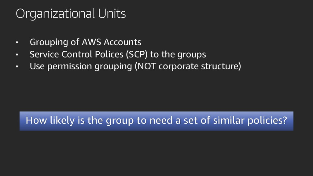 Organizational Units • Grouping of AWS Accounts...